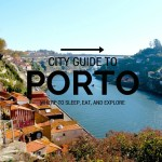 My City Guide to Porto: Where to Sleep, Eat & Explore!